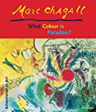 Marc Chagall: What Colour Is Paradise? (Adventures in Art)
