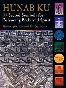 Hunab Ku: 77 Sacred Symbols for Balancing Body and Spirit by [Speerstra, Joel, Speerstra, Karen]