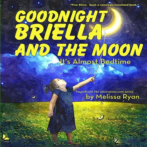 Goodnight Briella and the Moon, It's Almost Bedtime: Personalized Children's Books, Personalized Gifts, and Bedtime Stories (A Magnificent Me! estorytime.com Series) pdf