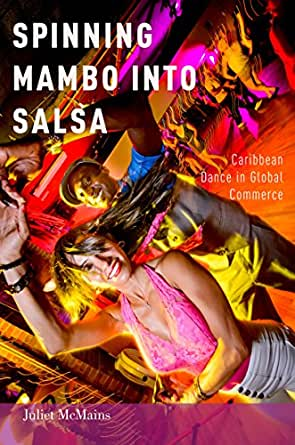 Spinning Mambo into Salsa: Caribbean Dance in Global Commerce ...