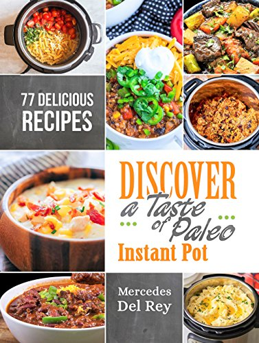 Anti Inflammatory Cure: Discover A Taste of Paleo Instant Pot: 77 Delicious and Healthy Recipes. Fast and Nutritious Meals that anyone can cook by Mercedes Del Rey