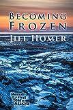 img - for Becoming Frozen: Memoir of a First Year in Alaska by Jill Homer (2015-08-12) book / textbook / text book