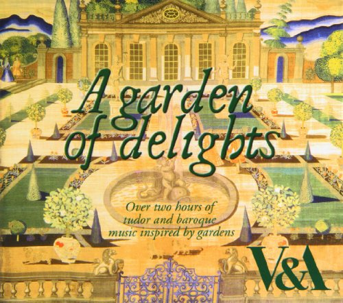 A Garden of Delights: Over Two Hours of Tudor and Baroque Music Inspired By Gardens (Victoria and Albert - Hours Victoria Gardens