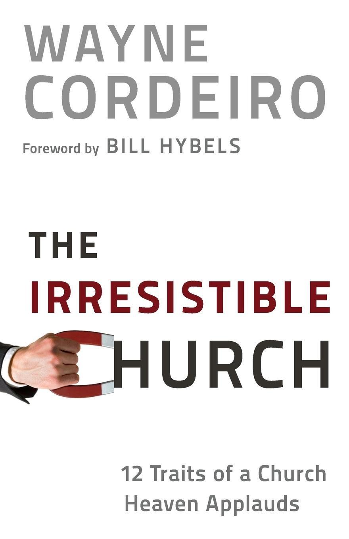 The Irresistible Church: 12 Traits of a Church Heaven Applauds ebook