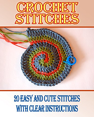 Crochet Stitches: 20 Easy and Cute Stitches With Clear Instructions: (Crochet Stitches, Crocheting Books, Learn to Crochet) (Crochet Projects, Complete Book of Crochet 1) by [Brooks, Dana]