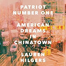 Patriot Number One: American Dreams in Chinatown Audiobook by Lauren Hilgers Narrated by Angela Lin