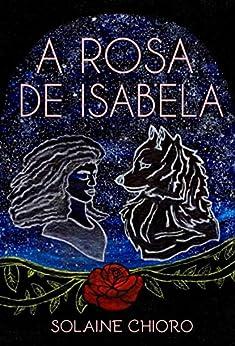 A Rosa de Isabela por [Chioro, Solaine]