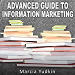 Advanced Guide to Information Marketing: Multiply Your Profits by Repurposing Content | Marcia Yudkin