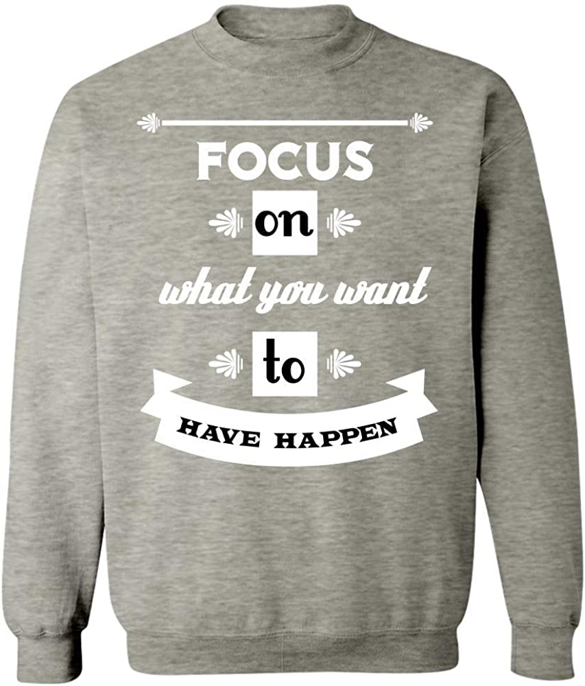 Sweatshirt Focus On What You Want Cool Creative Design