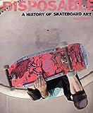Disposable : A History of Skateboard Art, édition en langue anglaise