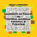 Incidents of Travel in Central America, Chiapas and Yucatan: Volume One Audiobook by John Lloyd Stephens Narrated by Scott Nilsen