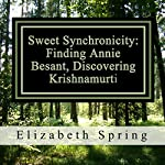 Sweet Synchronicity: Finding Annie Besant, Discovering Krishnamurti | Elizabeth Spring M.A.