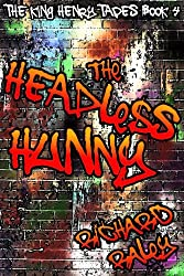 The Headless Hunny (The King Henry Tapes Book 4)
