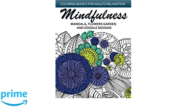 Amazon Mindfulness Mandala Flower Garden And Doodle Design Anti Stress Coloring Book For Seniors Beginners 9781542646611 Sarah L Coleman