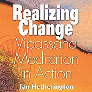 Realizing Change: Vipassana Meditation in Action Audiobook