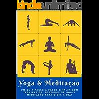 IOGA E MEDITAÇÃO PARA O DIA A DIA!: Um guia Passo a Passo simples com técnicas de Posturas de Ioga e Meditação para o…