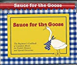 Sauce for the Goose - The Beginner's Cookbook of Complete Meals for Family Dinners and Special Occasions