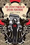 The Latent Powers of Dylan Fontaine, April Lurie, 0385731256