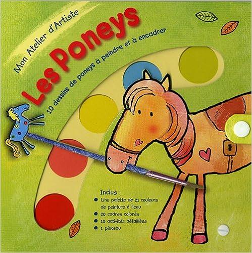 Livre gratuits en ligne Mon Atelier d'Artiste Les Poneys : 10 dessins de poneys à peindre et à encadrer pdf, epub