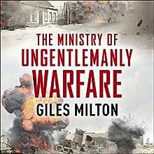 The Ministry of Ungentlemanly Warfare: Churchill's Mavericks: Plotting Hitler's Defeat | Livre audio Auteur(s) : Giles Milton Narrateur(s) : Jonathan Keeble