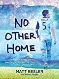 No Other Home: Living, Leading, and Learning What