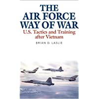 The Air Force Way of War: U.S. Tactics and Training after Vietnam