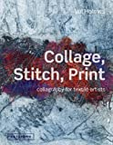 Collage, Stitch, Print: Collagraphy for Textile Artists by Val Holmes Published by Batsford Ltd (2012)