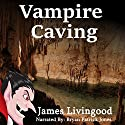 Vampire Caving Audiobook by James Livingood Narrated by Bryan Patrick Jones