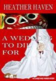 A Wedding to Die For (The Alvarez Family Murder Mysteries Book 2)
