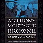 Long Sunset: Memoirs of Winston Churchill's Last Private Secretary | Anthony Montague Browne