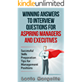 Winning Answers to Job Interview Questions for Aspiring Managers and Executives: Successful Skills Preparation Tips for…