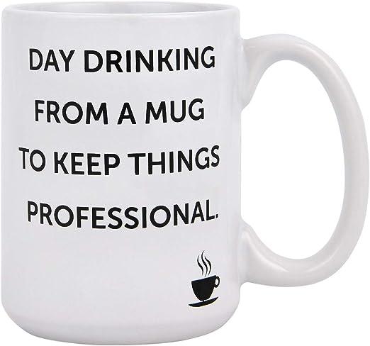 Day Drinking Keep Professional Funny Ceramic Cup Gift Tea Coffee Mug