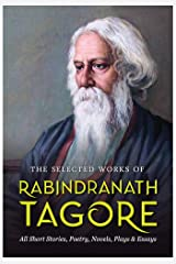 The Selected Works of Rabindranath Tagore Kindle Edition