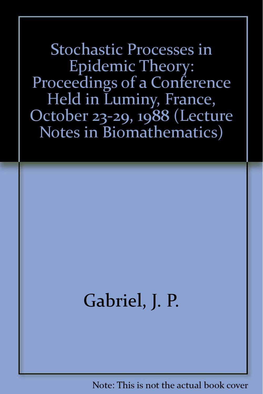 Stochastic Processes in Epidemic Theory: Proceedings of a Conference Held in Luminy France October 23-29 1988 (Lecture Notes in Biomathematics)