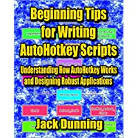 Amazon.co.jp: Beginning Tips for Writing AutoHotkey Scripts: Understanding How AutoHotkey Works and Designing Robust Applications (AutoHotkey Tips and Tricks Book 9) (English Edition) 電子書籍: Jack Dunning: Kindleストア