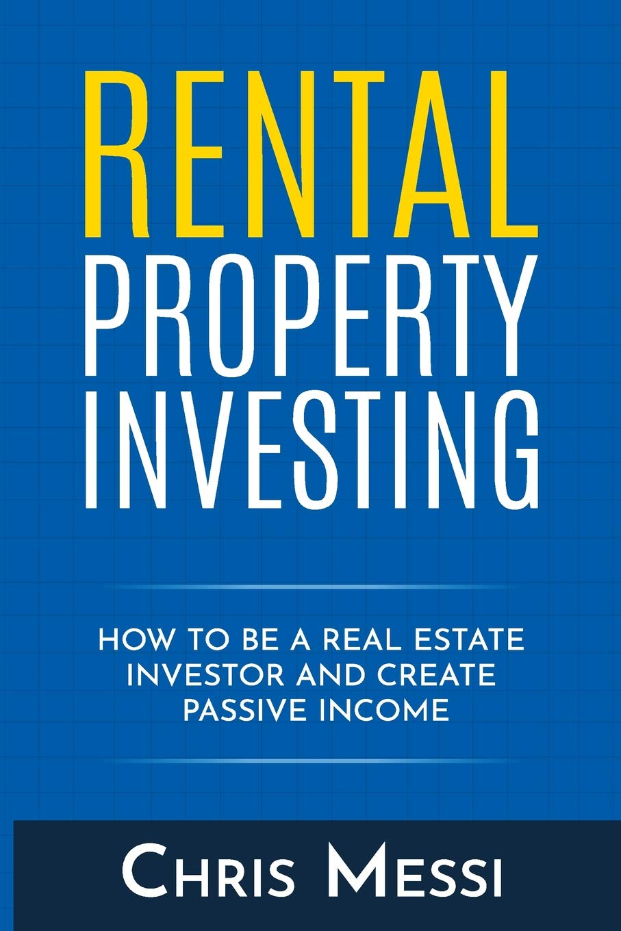 Rental Property Investing: How to Be a Real Estate Investor and Create -  Messi, Chris - Amazon.de: Bücher