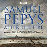 The Diary of Samuel Pepys: Pepys - After the Fire: BBC Radio 4 Full-Cast Dramatisation | Samuel Pepys