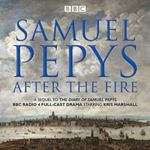 The Diary of Samuel Pepys: Pepys - After the Fire Radio/TV Program