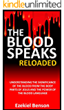 The Blood Speaks: Reloaded: Understanding The Significance Of The Blood From The Body Parts Of Jesus And The Power Of The Blood Language