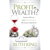 Profit or Wealth?: Simple Rules for Sustainable Business Growth