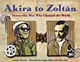 img - for Akira to Zoltan: Twenty-six Men Who Changed the World by Cynthia Chin-Lee (2008-07-01) book / textbook / text book