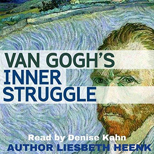 Ebook Van Gogh's Inner Struggle: Secrets of Van Gogh, Book 2<br />[P.P.T]