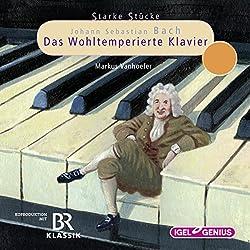 Johann Sebastian Bach: Das Wohltemperierte Klavier (Starke Stücke)
