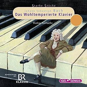 Johann Sebastian Bach: Das Wohltemperierte Klavier (Starke Stücke) Hörspiel