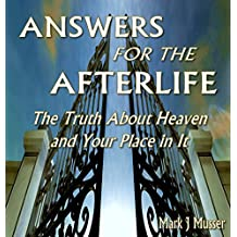 Answers for the Afterlife: The Truth About Heaven and Your Place in It