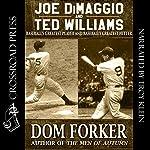 Joe DiMaggio and Ted Williams: Baseball's Greatest Player and Baseball's Greatest Hitter   Dom Forker