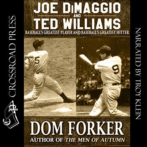 Joe DiMaggio and Ted Williams: Baseball's Greatest Player and Baseball's Greatest Hitter