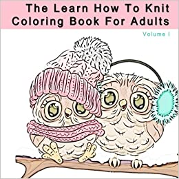 Amazon The Learn How To Knit Coloring Book For Adults Anti Stress With Knitting And Crocheting Tips Beginners Art Therapy Books