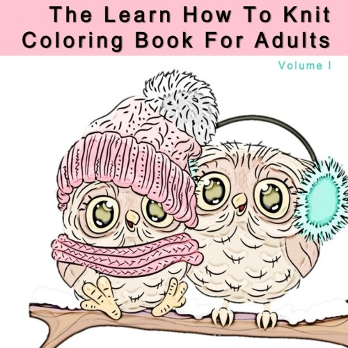 The Learn How To Knit Coloring Book For Adults Anti