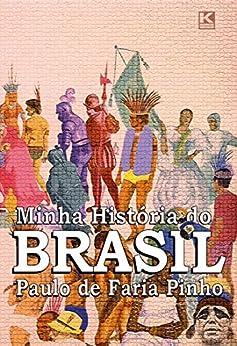 Minha História do Brasil (versão não oficial) por [Pinho, Paulo de Faria]